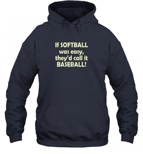 yjbq if softball was easy they39 d call it baseball funny hoodie 23 front navy