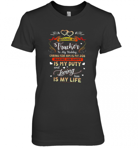 Perfect Missing My Trucker Is Hobby Caring For Him Is My Job Making Him Happy Premium Women's T-Shirt