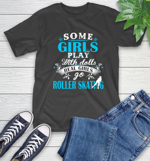 Some Girls Play With Dolls Real Girls Go Roller Skating T-Shirt