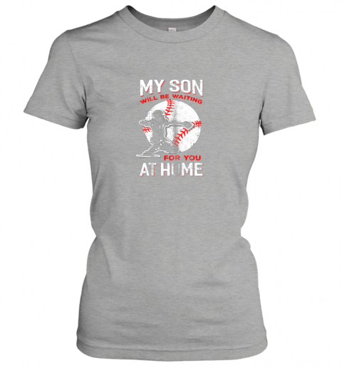 trpz my son will be waiting for you at home baseball dad mom ladies t shirt 20 front ash