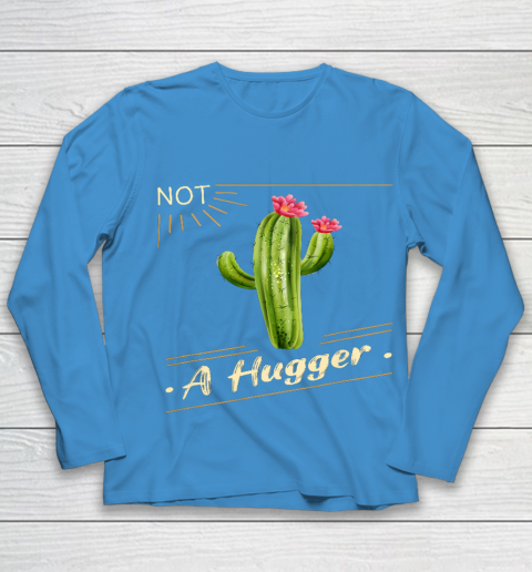 Not A Hugger Cactus Shirt Funny Vintage Sarcastic Youth Long Sleeve 5