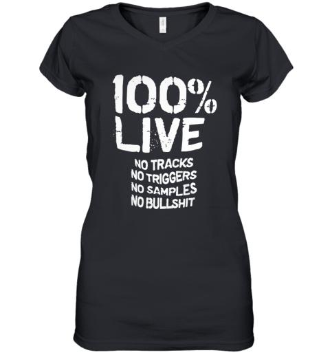100% Live No Tracks No Triggers No Samples No Bullshit _Back Women's V-Neck T-Shirt