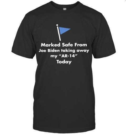 Marked Safe From Joe Biden Taking Away My Ar 14 Today T-Shirt