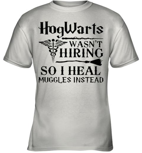 Nurse Hogwarts Wasn'T Hiring So I Heal Muggles Instead Youth T-Shirt