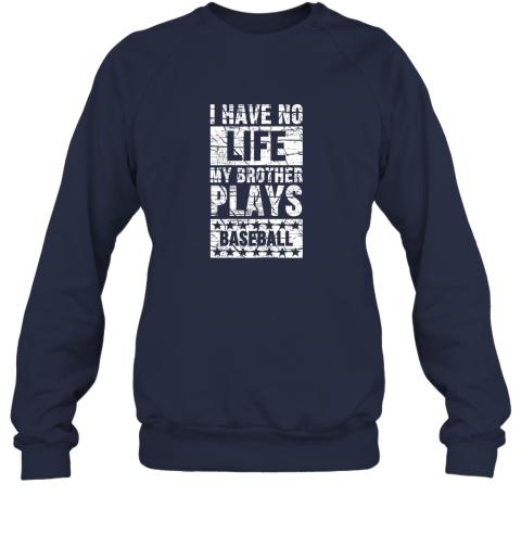 kl0p i have no life my brother plays baseball funny sister sweatshirt 35 front navy