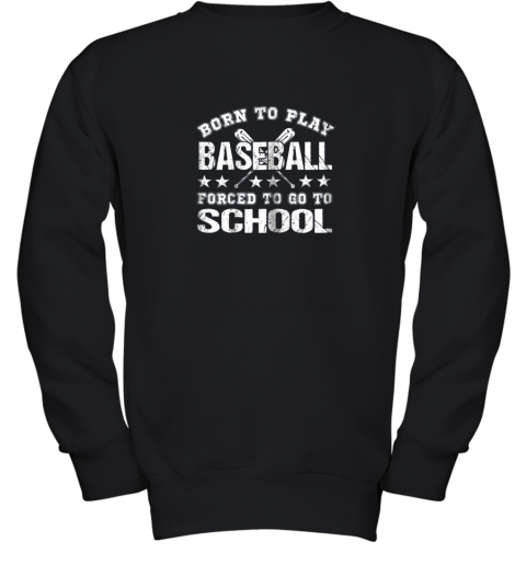 Born To Play Baseball Forced To Go To School Youth Sweatshirt