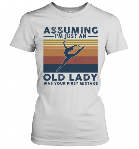 Ballet Assuming I'M Just An Old Lady Was Your First Mistake Vintage Women's T-Shirt