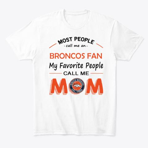 People Call Me DENVER BRONCOS Fan  Mom T-Shirt