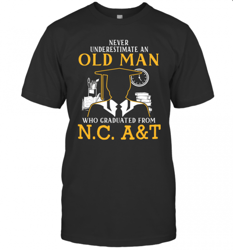 Never Underestimate An Old Man Who Graduated From Ncat  Graduation Grandpa Gift