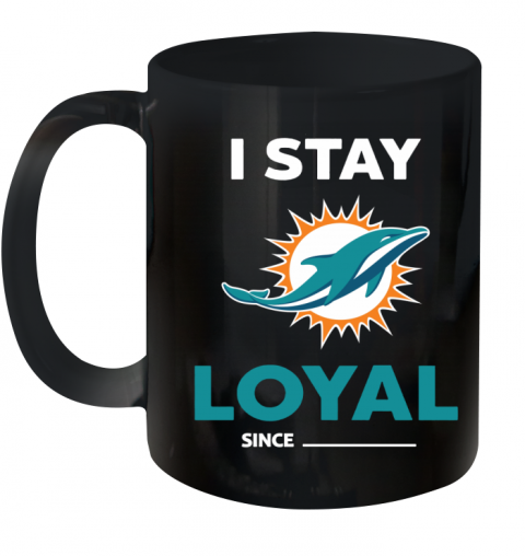 Miami Dolphins I Stay Loyal Ceramic Mug 11oz