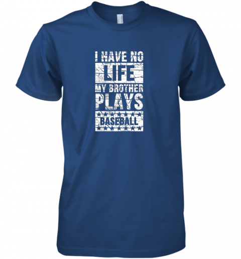4fqx i have no life my brother plays baseball funny sister premium guys tee 5 front royal