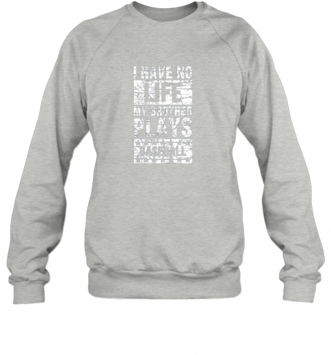 kl0p i have no life my brother plays baseball funny sister sweatshirt 35 front sport grey