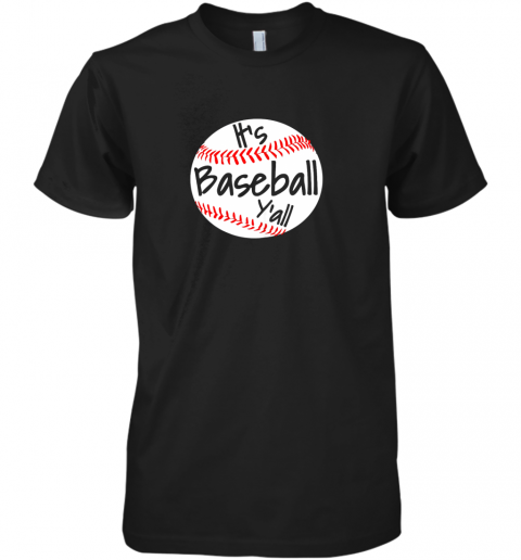 It's Baseball Y'all Shirt Funny Pitcher Catcher Mom Dad Gift Premium Men's T-Shirt