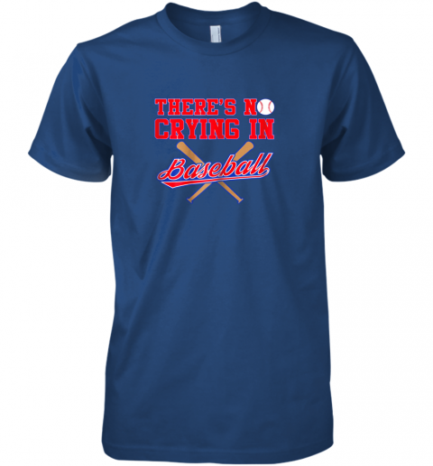 j5us there39 s no crying in baseball funny shirt catcher gift premium guys tee 5 front royal