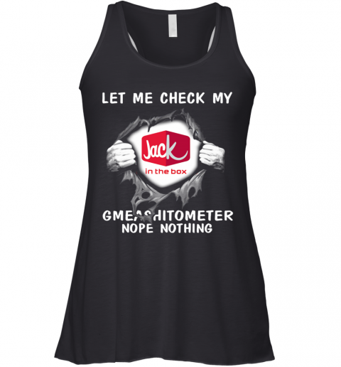 Blood Inside Me Let Me Check My Jack In The Box Gmeashitometer Nope Nothing Racerback Tank