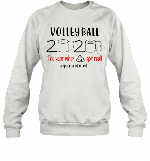 Volleyball 2020 The Year When Shit Got Real Quarantined Sweatshirt