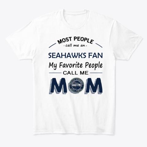 People Call Me SEATTLE SEAHAWKS Fan  Mom T-Shirt