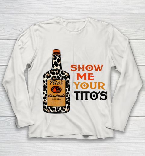 Show Me Your Tito s Funny Drinking Vodka Alcohol Lover Youth Long Sleeve 8
