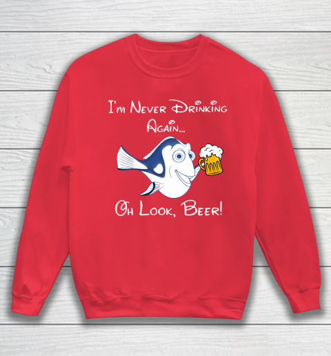 Beer Lover Funny Shirt Dory Fish I'm Never Drinking Again Oh Look Beer Sweatshirt 7