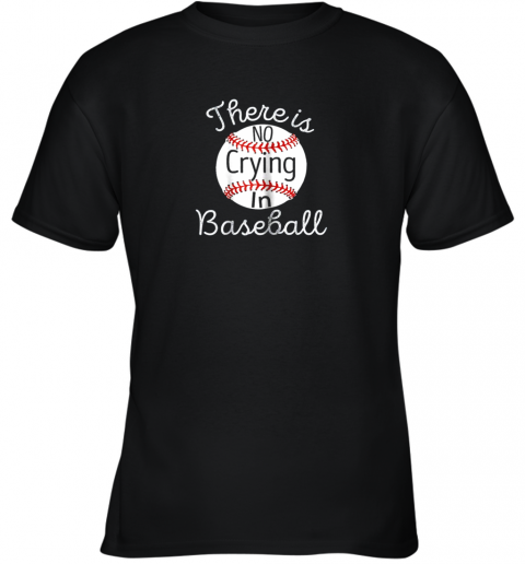 There Is No Crying In Baseball Little Legue Tball Youth T-Shirt