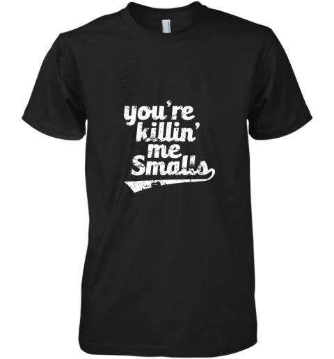 You're Killin Me Smalls Baseball Softball Premium Men's T-Shirt