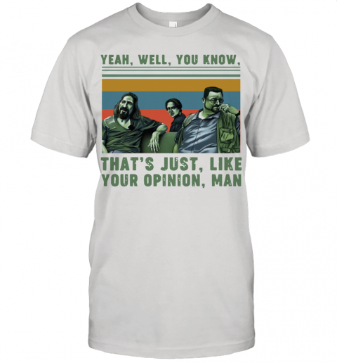 Yeah Well You Know That's Just Like Your Opinion Man Vintage Unisex Jersey Tee