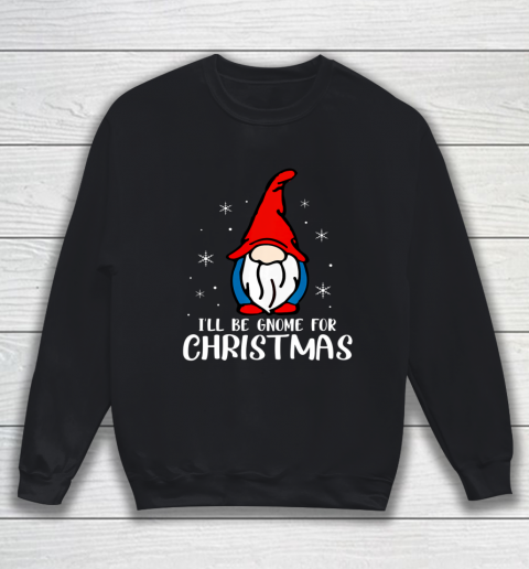 I ll Be Gnome For Christmas Present Xmas Gift For Christians Sweatshirt