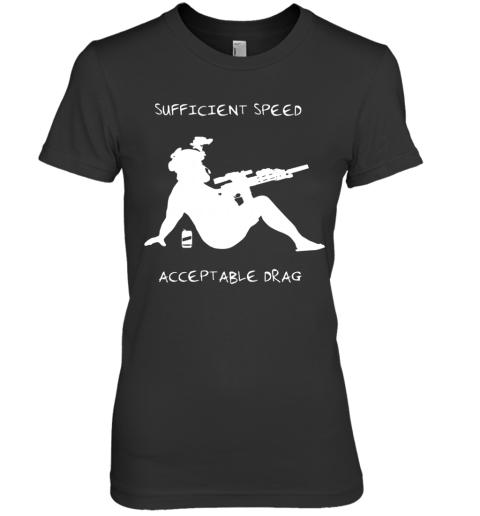 Sufficient Speed Acceptable Drag Premium Women's T-Shirt