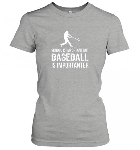 ix5b school is important but baseball is importanter gift ladies t shirt 20 front ash