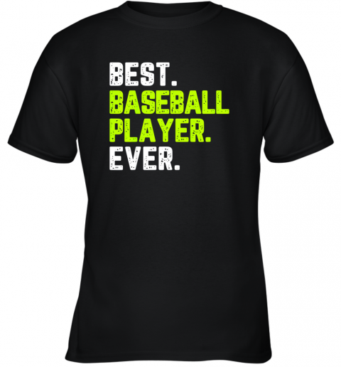 Best Baseball Player Ever Funny Quote Gift Youth T-Shirt