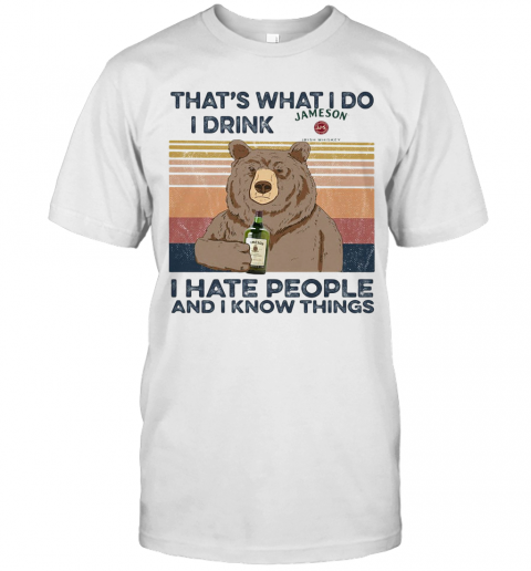 Bear That'S What I Do I Drink Jameson I Hate People And I Know Things Vintage Retro T-Shirt