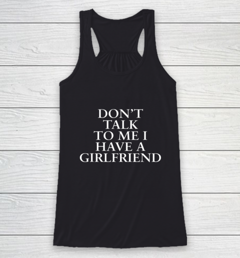 Don t Talk To Me I Have A Girlfriend Valentine Racerback Tank