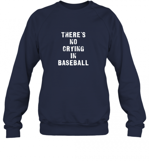 m94z there39 s no crying in baseball funny sweatshirt 35 front navy