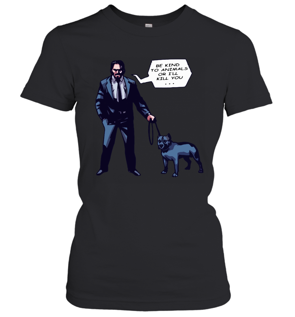John Wick With A Dog Be Kind To Animal Or I will Kill You Women's T-Shirt