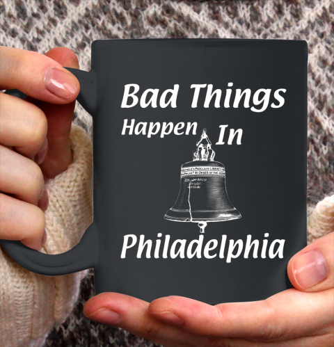 Bad Things Happen In Philadelphia Ceramic Mug 11oz