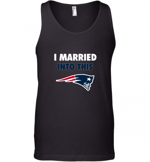 I Married Into This New England Patriots Football NFL Tank Top