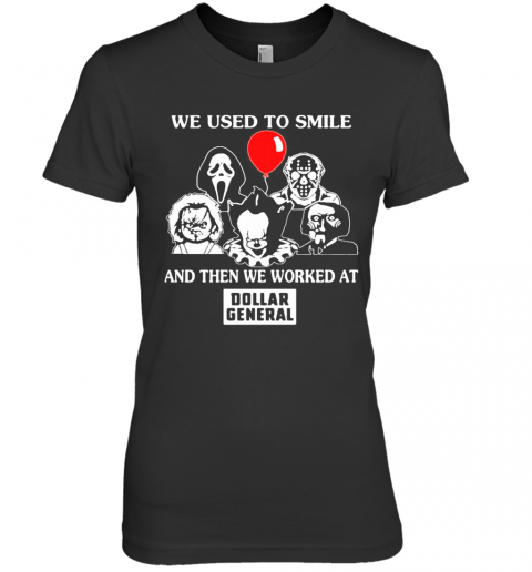 Halloween Horror Characters We Used To Smile And Then We Worked At Dollar General Premium Women's T-Shirt