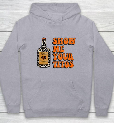 Show Me Your Tito s Funny Drinking Vodka Alcohol Lover Shirt Youth Hoodie 5