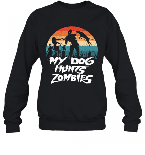 Retro My Dog Hunts Zombies Halloween Hunter Sweatshirt