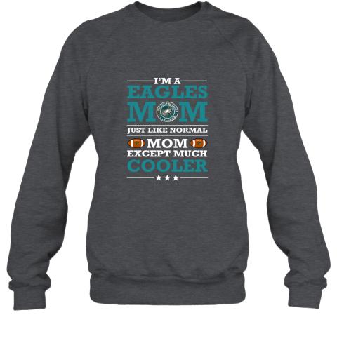 iotf i39 m a eagles mom just like normal mom except cooler nfl sweatshirt 35 front dark heather