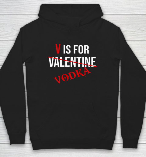Funny V is for Vodka Alcohol T Shirt for Valentine Day Hoodie