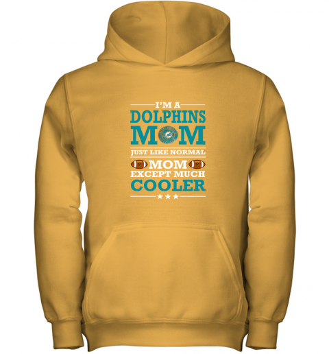 rf17 i39 m a dolphins mom just like normal mom except cooler nfl youth hoodie 43 front gold
