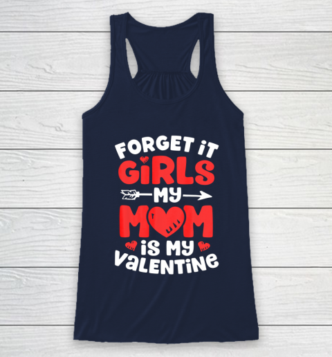 Forget It Girls My Mom Is My Valentine Valentines Day Racerback Tank 8