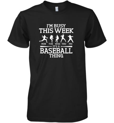 It's Baseball Thing Player I'm Busy This Week Shirt Premium Men's T-Shirt