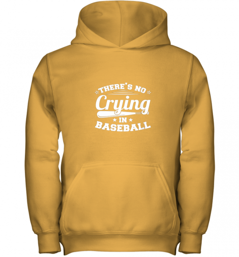 0g44 there39 s no crying in baseball gift youth hoodie 43 front gold
