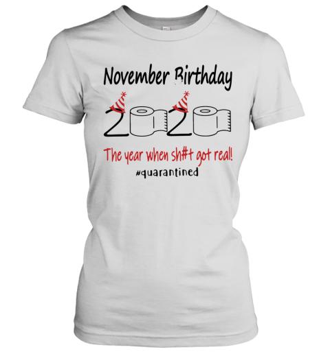 November Birthday The Year When Shit Got Real Quarantined Women's T-Shirt