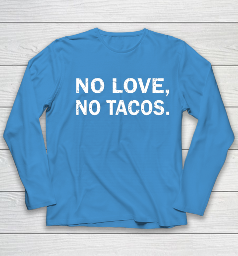 No Love, No Tacos La Carreta Mexican Grill Youth Long Sleeve 5