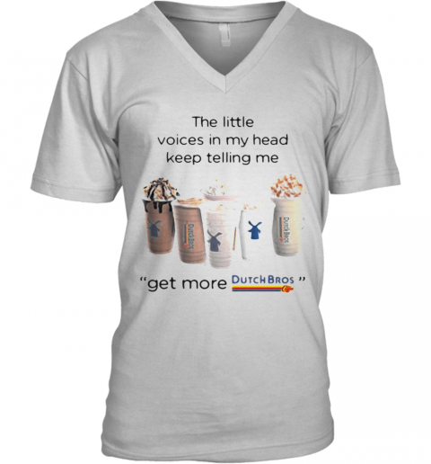 The Little Voices In My Head Keep Telling Me Get More Dutch Bros Logo V-Neck T-Shirt