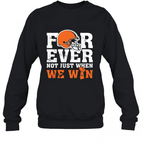 NFL Forever Cleveland Brown Not Just When We WIN Sweatshirt