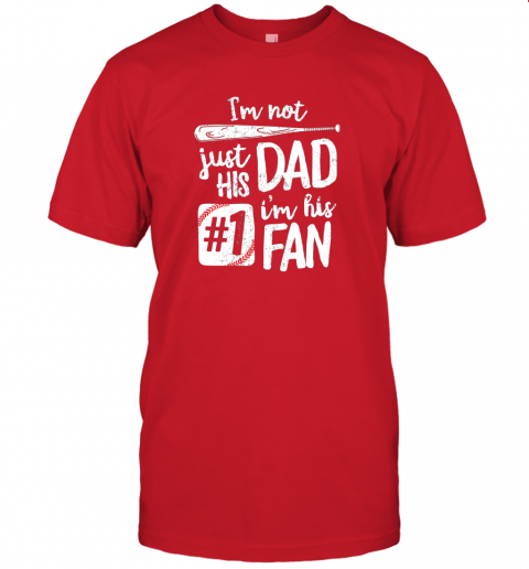 a2b5 i39 m not just his dad i39 m his 1 fan baseball shirt father jersey t shirt 60 front red